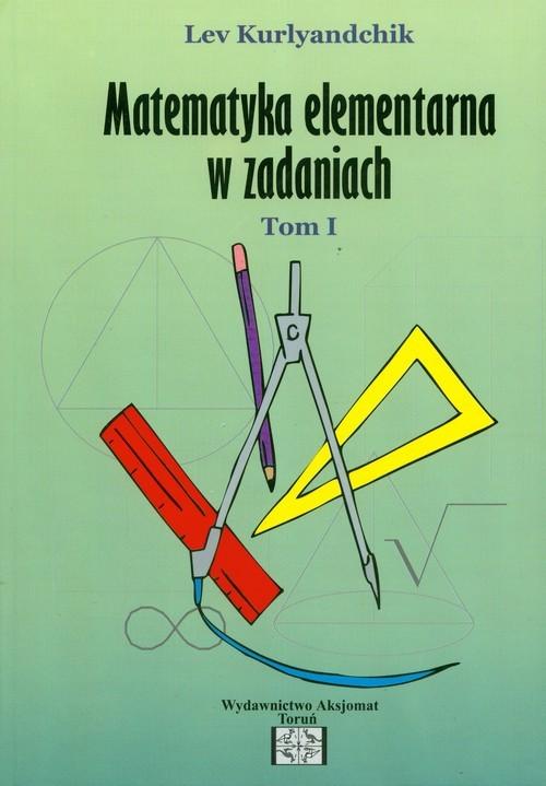 okładka Zbiór zadań z matematyki elementarnej Tom 1książka      Kurlyandchik Lev