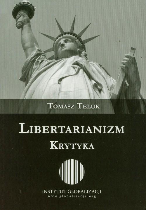 okładka Libertarianizm Krytykaksiążka |  | Teluk Tomasz