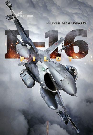 okładka Pilot F-16. Historia dowódcy 10 Eskadry Lotnictwa Taktycznego w Łaskuksiążka |  | Marcin Modrzewski