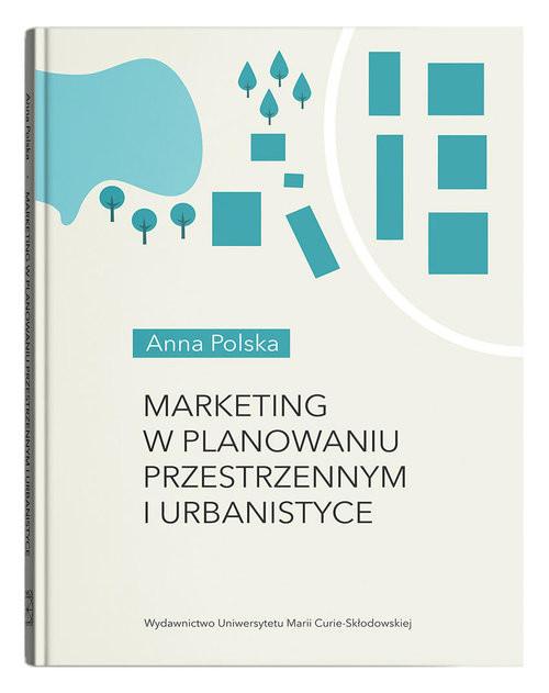 okładka Marketing w planowaniu przestrzennym i urbanistyceksiążka |  | Anna Polska