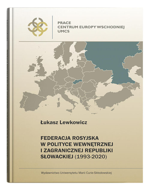 okładka Federacja Rosyjska w polityce wewnętrznej i zagranicznej Republiki Słowackiej (1993-2020)książka      Lewkowicz Łukasz