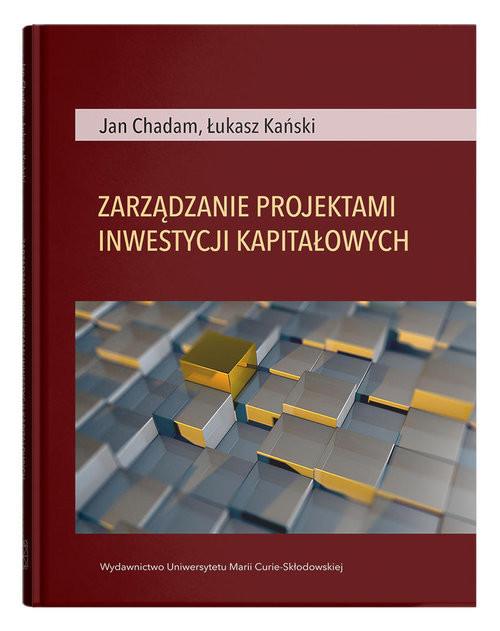 okładka Zarządzanie projektami inwestycji kapitałowychksiążka      Jan Chadam, Łukasz Kański