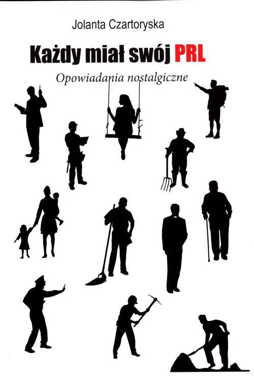 okładka Każdy miał swój PRL Opowiadania nostalgiczneksiążka |  | Czartoryska Jolanta