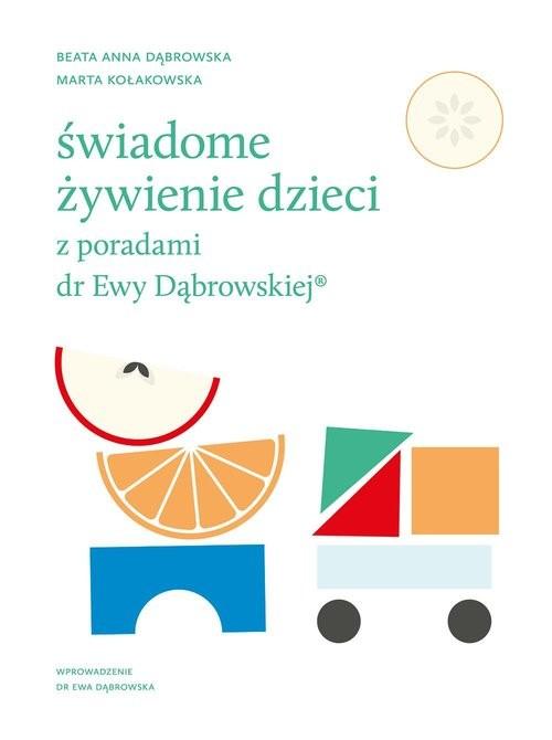 okładka Świadome żywienie dzieci z poradami dr Ewy Dąbrowskiejksiążka |  | Beata Dąbrowska, Marta Kołakowska