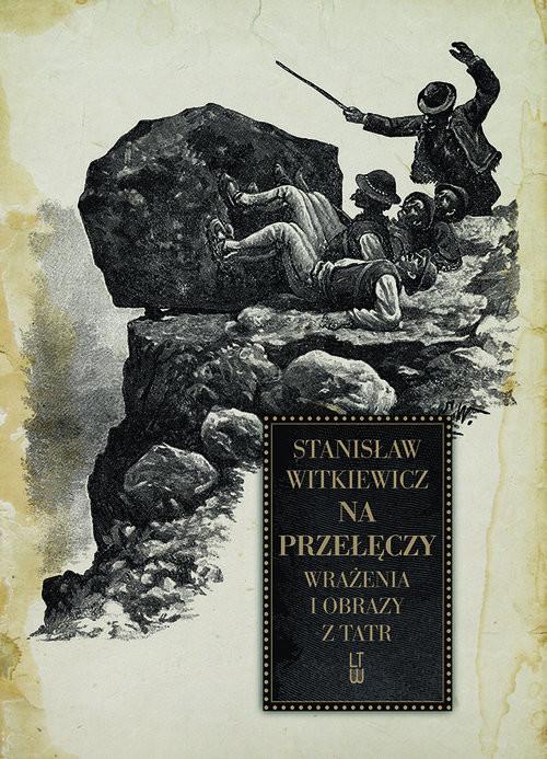 okładka Na przełęczy Wrażenia i obrazy z Tatrksiążka |  | Stanisław Witkiewicz