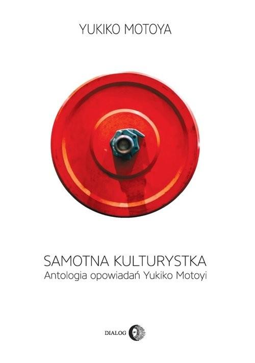 okładka Samotna kulturystka Antologia opowiadań Yukiko Motoyiksiążka |  | Yukiko Motoya