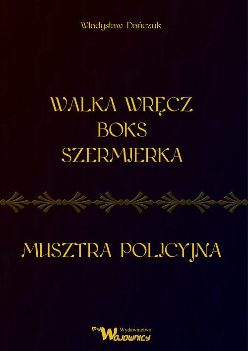 okładka Walka wręcz Boks Szermierka Musztra policyjnaksiążka      Dańczuk Władysław
