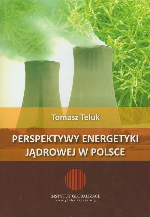 okładka Perspektywy energetyki jądrowejksiążka |  | Teluk Tomasz