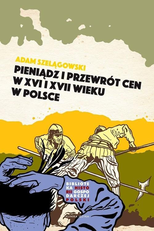 okładka Pieniądz i przewrót cen w Polsce XVI i XVII wiekuksiążka |  | Szelągowski Adam