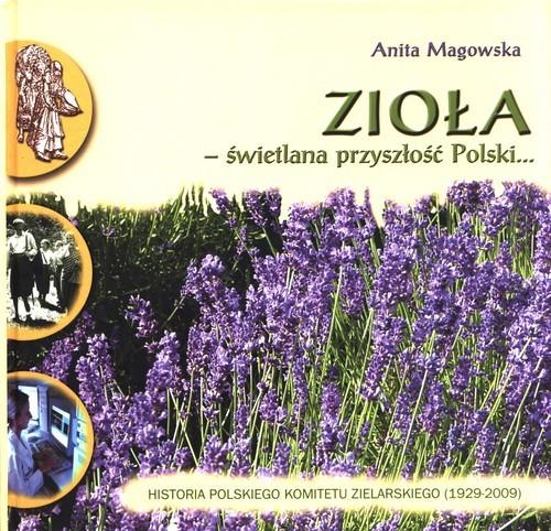 okładka Zioła - świetlana przyszłość Polski Historia Polskiego Komitetu Zielarskiego (1929-2009)książka |  | Magowska Anita