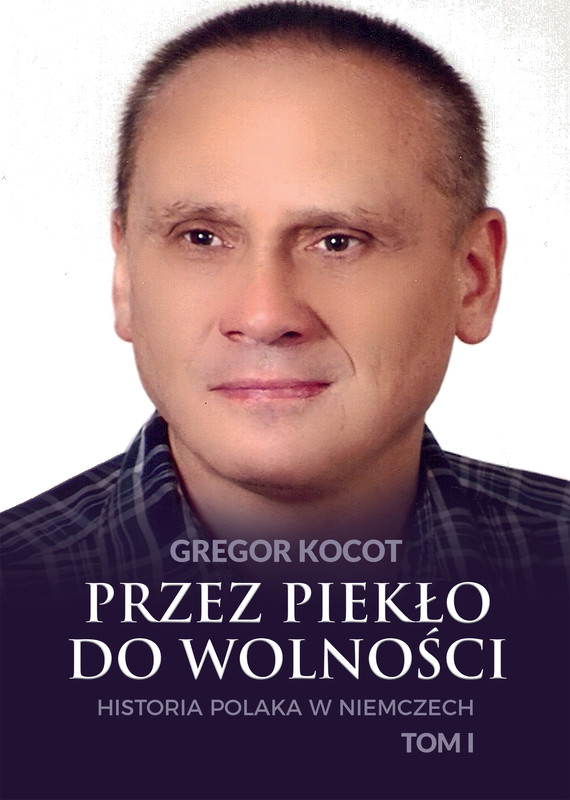 okładka Przez piekło do wolności. Historia Polaka w Niemczech. Tom Iebook | epub, mobi | Gregor Kocot