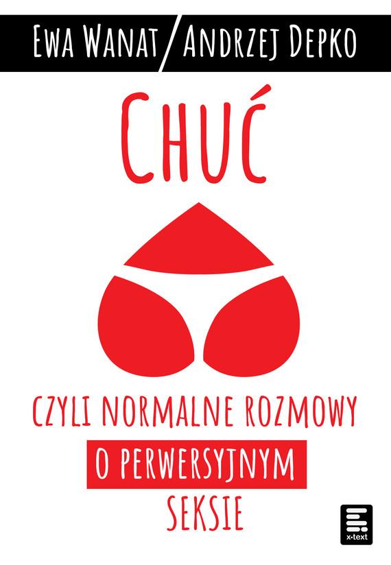 okładka Chuć, czyli normalne rozmowy o perwersyjnym seksieebook | epub, mobi | Ewa Wanat, Andrzej Depko