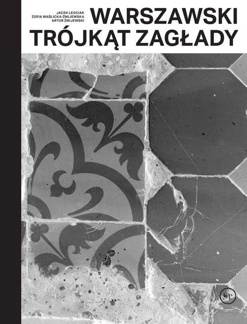 okładka Warszawski trójkąt Zagładyksiążka      Jacek Leociak, Zofia Waślicka-Żmijewska