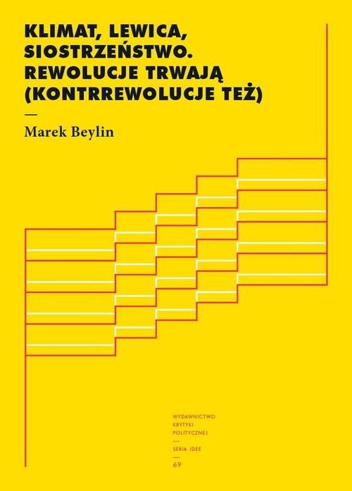 okładka Klimat lewica siostrzeństwo Rewolucje trwają (kontrrewolucje też)książka |  | Marek Beylin