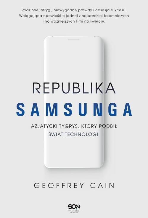okładka Republika Samsunga Azjatycki tygrys który podbił świat technologiiksiążka |  | Cain Geoffrey