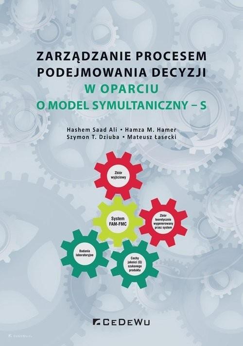 okładka Zarządzanie procesem podejmowania decyzji w oparciu o model symultaniczny - Sksiążka |  | Saad Ali Hashem, M. Hamer Hamza, T. Dziuba Szymon, Łasecki Mateusz