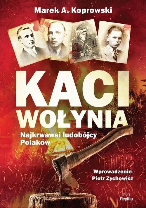 okładka Kaci Wołynia Najkrwawsi ludobójcy Polakówksiążka      Marek A. Koprowski