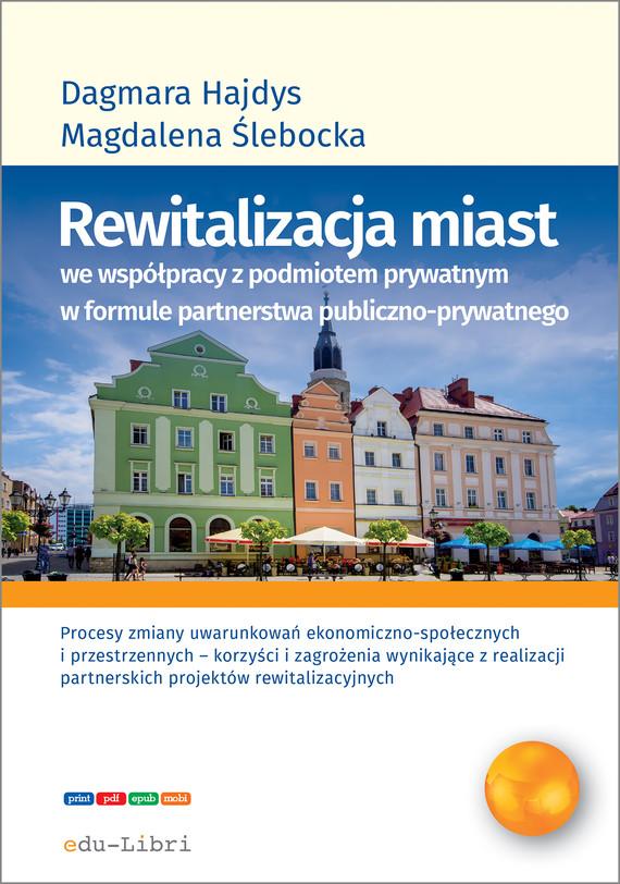 okładka Rewitalizacja miast we współpracy z podmiotem prywatnym w formule partnerstwa publiczno-prywatnegoebook   epub, mobi   Dagmara Hajdys, Magdalena Ślebocka