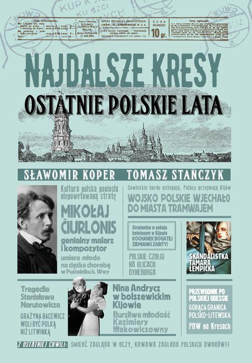 okładka Najdalsze Kresy Ostatnie polskie lataksiążka |  | Sławomir Koper, Tomasz Stańczyk
