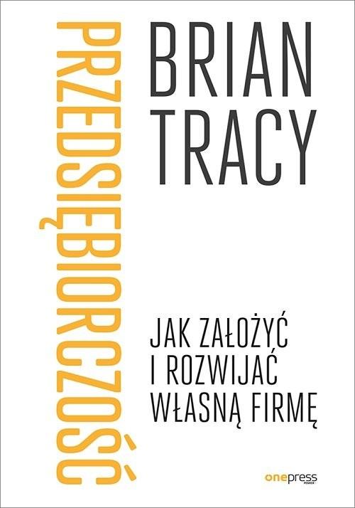 okładka Przedsiębiorczość. Jak założyć i rozwijać własną firmęksiążka |  | Brian Tracy