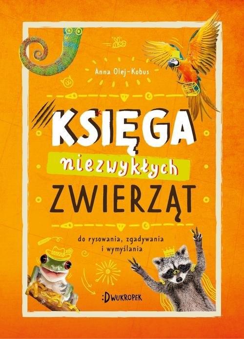 okładka Księga niezwykłych zwierząt Do rysowania, zgadywania i wymyślaniaksiążka |  | Olej-Kobus Anna