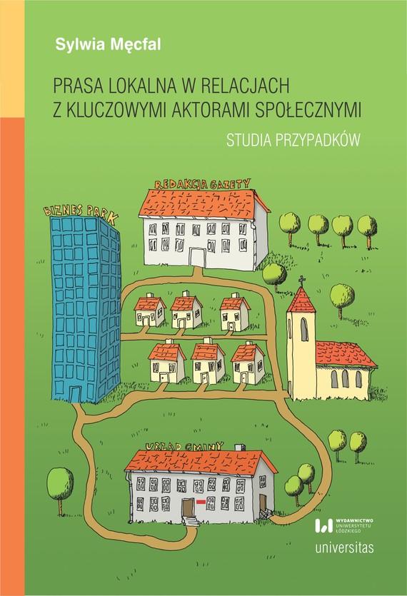 okładka Prasa lokalna w relacjach z kluczowymi aktorami społecznymi. Studia przypadkówebook   pdf   Sylwia Męcfal