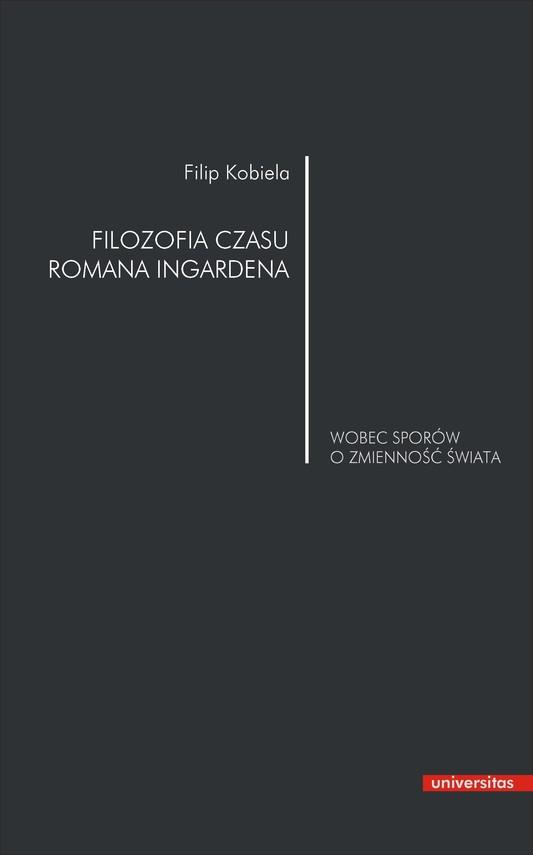 okładka Filozofia czasu Romana Ingardena wobec sporów o zmienność świataebook   pdf   Filip  Kobiela
