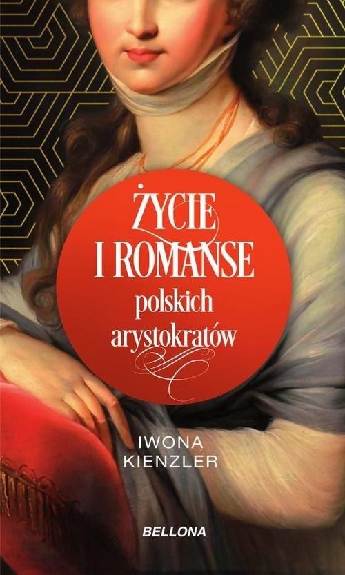 okładka Życie i romanse polskich arystokratówksiążka |  | Iwona Kienzler