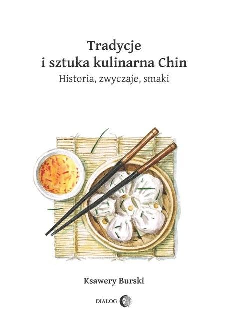 okładka Tradycje i sztuka kulinarna Chin Historia, zwyczaje, smakiksiążka |  | Ksawery  Burski