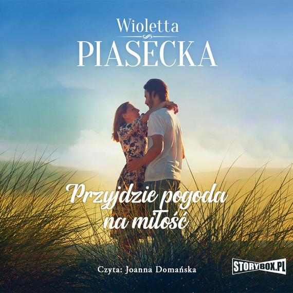 okładka Przyjdzie pogoda na miłośćaudiobook | MP3 | Wioletta Piasecka