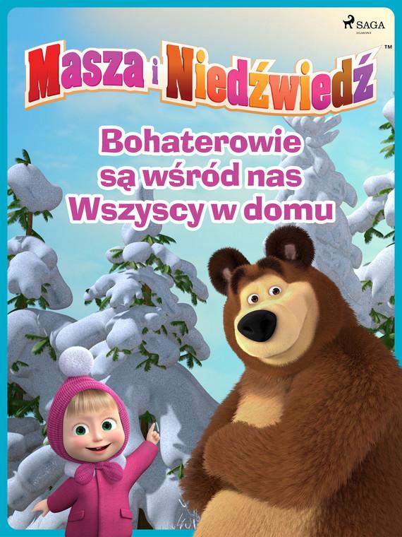 okładka Masza i Niedźwiedź - Bohaterowie są wśród nas - Wszyscy w domuebook | epub, mobi | Animaccord Ltd