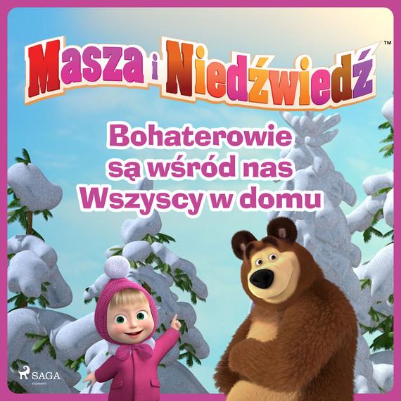 okładka Masza i Niedźwiedź - Bohaterowie są wśród nas - Wszyscy w domuaudiobook   MP3   Animaccord Ltd