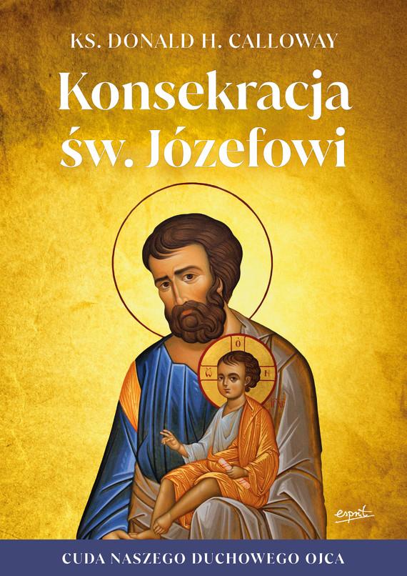 okładka Konsekracja św. Józefowiebook | epub, mobi | ks. Donald H. Calloway