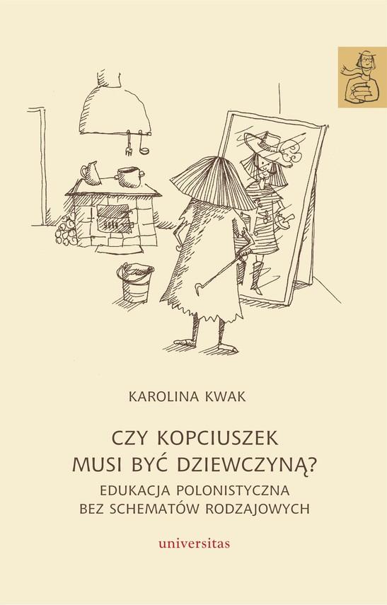 okładka Czy Kopciuszek musi być dziewczyną? Edukacja polonistyczna bez schematów rodzajowychebook | epub, mobi, pdf | Karolina Kwak