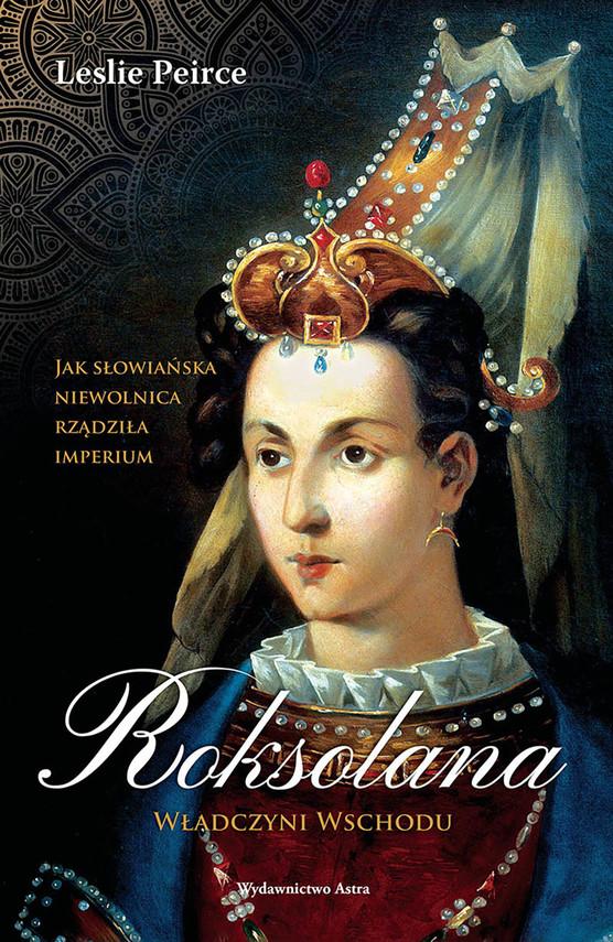 okładka Roksolana. Władczyni Wschoduebook | epub, mobi | Peirce Leslie