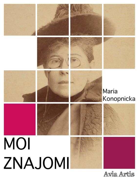 okładka Moi znajomiebook   epub, mobi   Maria Konopnicka