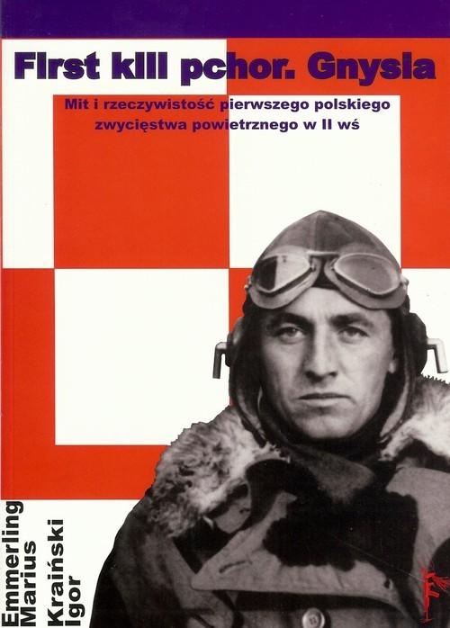 okładka First kill pchor Gnysia Mit i rzeczywistość pierwszego polskiego zwycięstwa powietrznego w II wśksiążka |  | Praca Zbiorowa