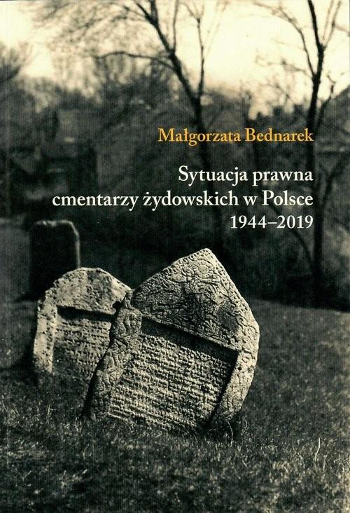 okładka Sytuacja prawna cmentarzy żydowskich w Polsce 1944-2019książka |  | Bednarek Małgorzata