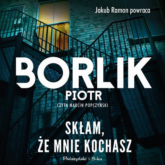okładka Skłam, że mnie kochaszaudiobook | MP3 | Piotr Borlik
