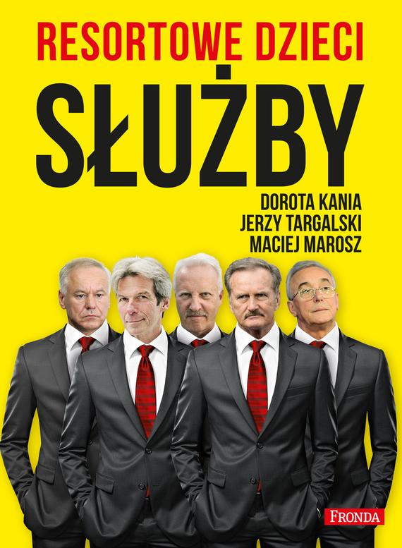 okładka Resortowe dzieci. Służbyebook | epub, mobi, pdf | Dorota Kania, Maciej Marosz, Jerzy Targalski