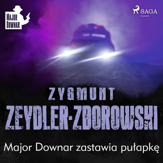 okładka Major Downar zastawia pułapkęaudiobook | MP3 | Zygmunt Zeydler-Zborowski