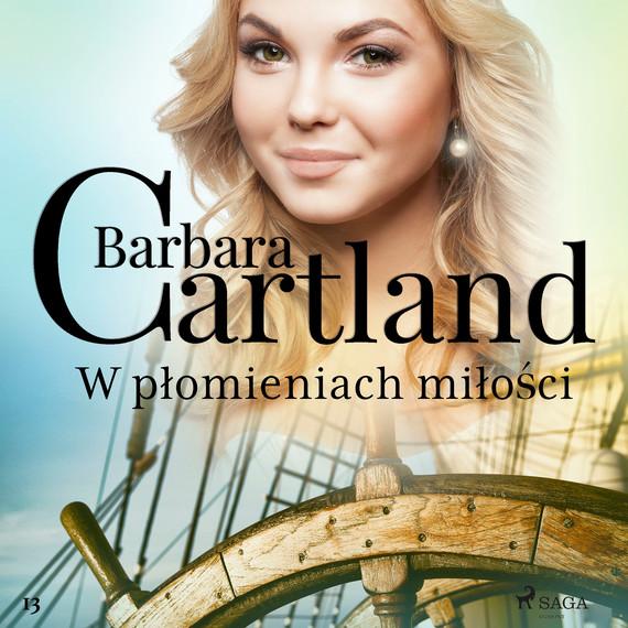 okładka W płomieniach miłości - Ponadczasowe historie miłosne Barbary Cartlandaudiobook | MP3 | Cartland Barbara