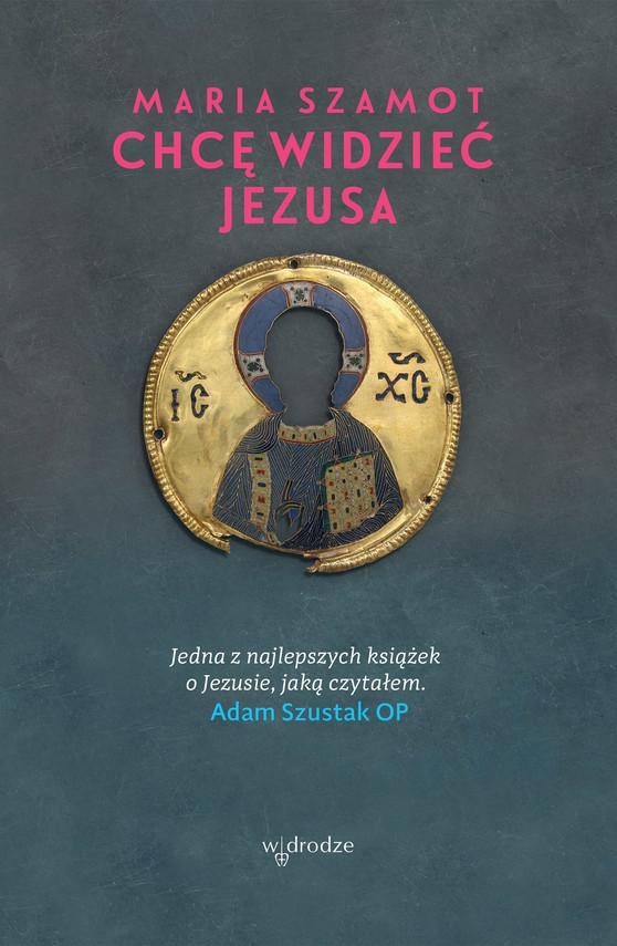 okładka Chcę widzieć Jezusaebook | epub, mobi | Maria Szamot