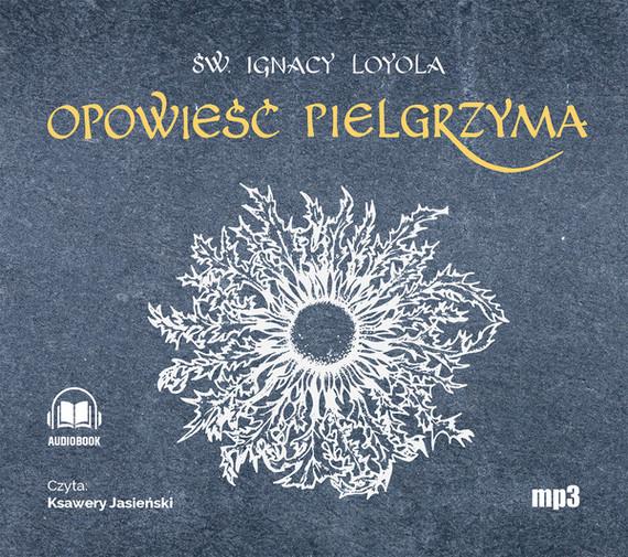 okładka Opowieść Pielgrzymaaudiobook | MP3 | św. Ignacy Loyola