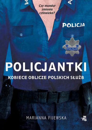 okładka Policjantki. Kobiece oblicze polskich służbksiążka      Fijewska Marianna