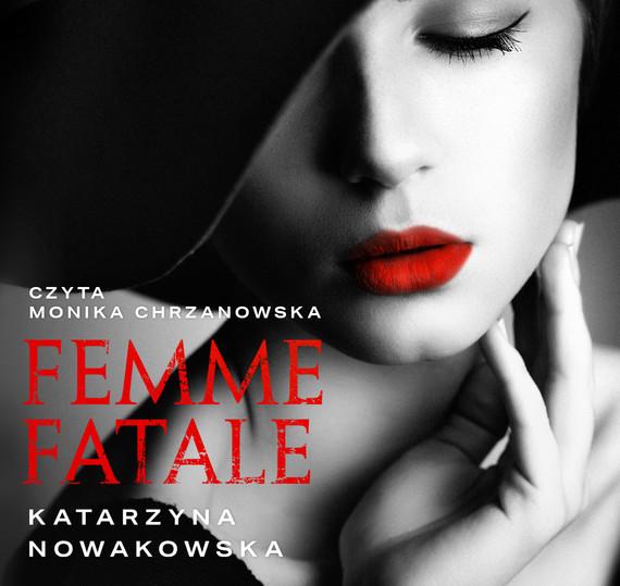 okładka Femme fataleaudiobook | MP3 | Katarzyna Nowakowska