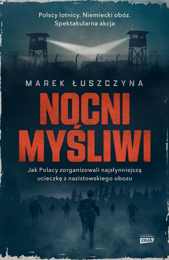 okładka Nocni myśliwi. Jak Polacy zorganizowali najsłynniejszą ucieczkę z nazistowskiego obozuebook   epub, mobi   Marek  Łuszczyna