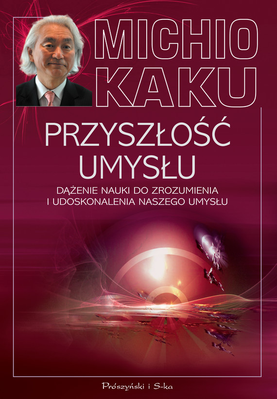 okładka Przyszłość umysłu. Dążenie nauki do zrozumienia i udoskonalenia naszego umysłuebook | epub, mobi | Michio Kaku