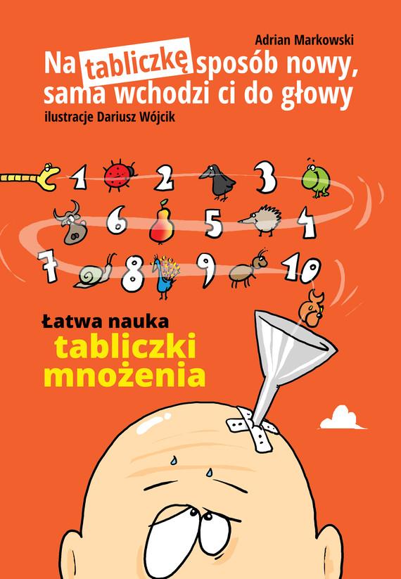 okładka Na tabliczkę sposób nowy,sama wchodzi ci do głowyebook | epub, mobi | Adrian Markowski