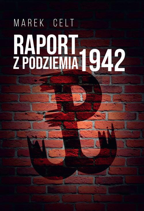 okładka Raport z Podziemia 1942książka      Marek Celt